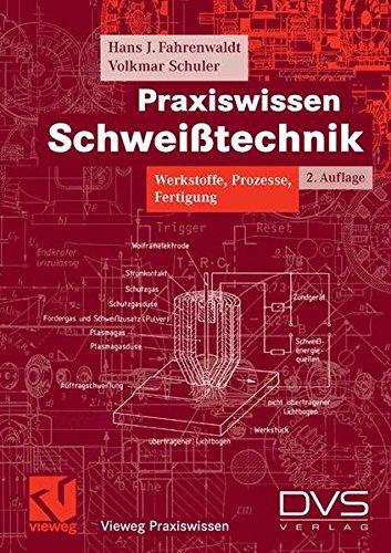 Praxiswissen Schweißtechnik: Werkstoffe, Prozesse, Fertigung (Vieweg Praxiswissen)