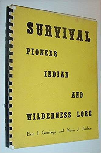 SURVIVAL Pioneer Indian and Wilderness Lore, Wavie J. Charlton and Elsie J. Cummings