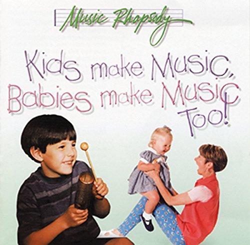 Kids Make Music, Babies Make Music Too! (Music Rhapsody)