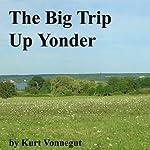The Big Trip Up Yonder | Kurt Vonnegut Jr.