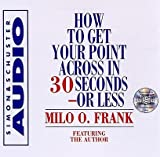 How to Get Your Point Across in 30 Seconds or Less   [HT GET YOUR POINT ACROSS I D] [Compact Disc]