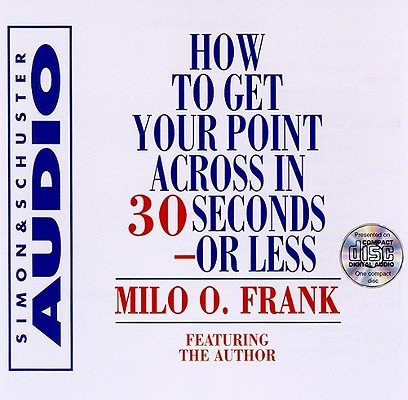 How to Get Your Point Across in 30 Seconds or Less   [HT GET YOUR POINT ACROSS I D] [Compact Disc] by Simon & Schuster Audio-
