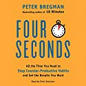 Four Seconds: All the Time You Need to Stop Counter-Productive Habits and Get the Results You Want Audiobook by Peter Bregman Narrated by Chris Sorensen