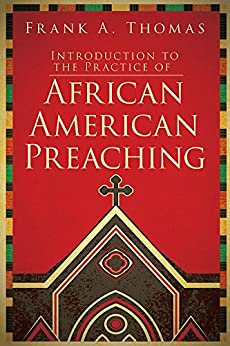 Introduction to the Practice of African American Preaching by [Thomas, Frank A.]