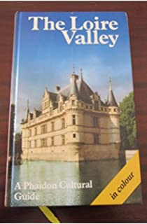 The Loire Valley: A Phaidon Cultural Guide With over 250 Color Illustrations and 6 Pages