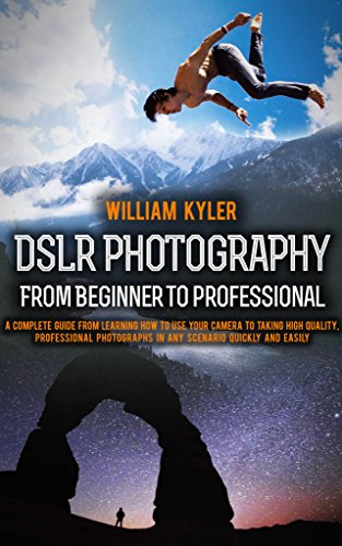 DSLR Photography: From Beginner to Professional: A complete guide from learning how to use your camera to taking high quality, professional photographs ... Panasonic, photography (English Edition)