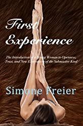 First Experience: The introduction of a young woman to openness, trust, and new experiences of the submissive kind (Volume 2)