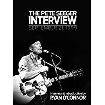 The Pete Seeger Interview: September 21, 1999