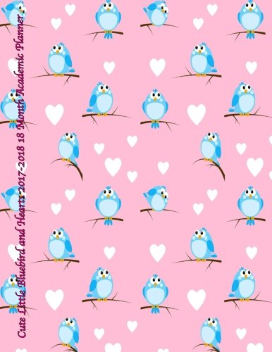 Cute Little Bluebird And Hearts 2017-2018 18 Month Academic Planner: July 2017 To December 2018 Calendar Schedule Organizer With Inspirational Quotes (2018 Cute Planners) (Volume 15)