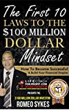 The First 10 Laws To The $100 Million Dollar Mindset: How To Become Successful & Build Your Financial Empire (Life Coach for Profit)
