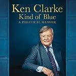 Kind of Blue: A Political Memoir | Ken Clarke