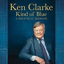 Kind of Blue: A Political Memoir Audiobook by Ken Clarke Narrated by Ken Clarke