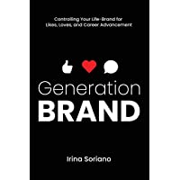 Generation Brand: Controlling Your Life-Brand for Likes, Loves and Career Advancement