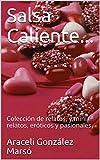 Salsa Caliente...:        Colección de relatos, y mini relatos, eróticos y pasionales (Spanish Edition)