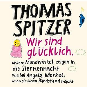 Wir sind glücklich, unsere Mundwinkel zeigen in die Sternennacht wie bei Angela Merkel, wenn sie einen Handstand macht Hörbuch