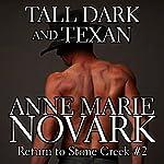 Tall Dark and Texan: Return to Stone Creek | Anne Marie Novark