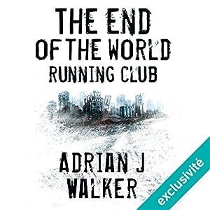 The End of The World Running Club | Livre audio Auteur(s) : Adrian J. Walker Narrateur(s) : Julien Balageas
