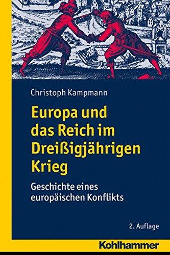 Europa und das Reich im Dreißigjährigen Krieg: Geschichte eines europäischen Konflikts Taschenbuch – 1. August 2013 Christoph Kampmann Kohlhammer W. GmbH 3170236679