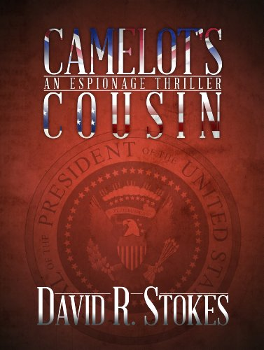 50 Years After the Kennedy Assassination, We Know When and Where–Now a Spy Novel May Explain WHY… CAMELOT'S COUSIN by David R. Stokes 4.6 Stars – FREE Today!