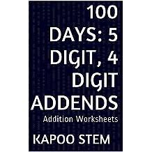 100 Addition Worksheets with 5-Digit, 4-Digit Addends: Math Practice Workbook (100 Days Math Addition Series 30)