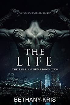 The Life (The Russian Guns Book 2) by [Bethany-Kris]