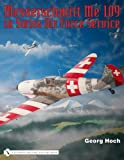 Messerschmitt Me 109 in Swiss Air Force Service, Georg Hoch, 0764329243