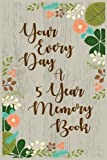 Your Every Day A 5 Year Memory Book: 5 Years Of Memories, Blank Date No Month, 6 x 9, 365 Lined Pages