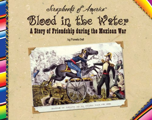 Blood in the Water: A Story of Friendship during the Mexican War (Scrapbooks of America)
