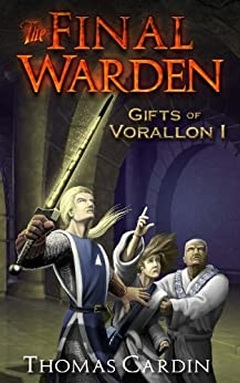 The Final Warden (Gifts of Vorallon Book 1) by [Cardin, Thomas]