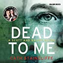 Dead to Me: A Scott and Bailey novel Audiobook by Cath Staincliffe Narrated by Julia Barrie