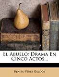 img - for El Abuelo: Drama En Cinco Actos... (Spanish Edition) book / textbook / text book