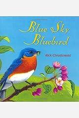 Blue Sky Bluebird by Rick Chrustowski (2004-04-01) Hardcover