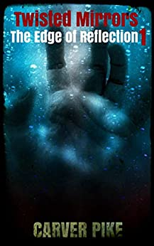 Twisted Mirrors (An Urban Fantasy Horror): The Edge of Reflection Book 1 by [Pike, Carver]