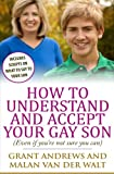 How to Understand and Accept Your Gay Son: (Even If You're Not Sure You Can)