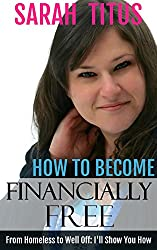 How to Become Financially Free: From Homeless to Well Off: I'll Show You How
