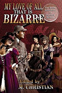 MY LOVE OF ALL THAT IS BIZARRE: THE EROTIC ADVENTURES OF SHERLOCK HOLMES