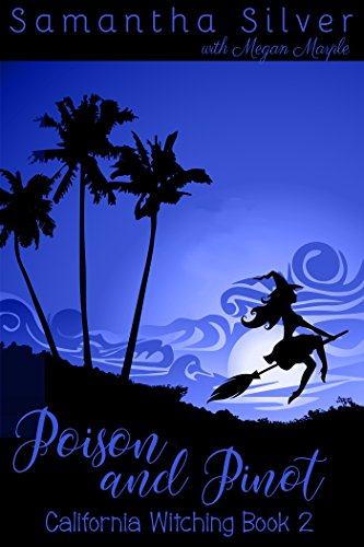 Poison and Pinot (A Paranormal Cozy Mystery) (California Witching Book 2)