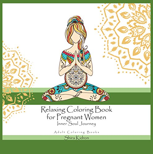 Adult Coloring Books: Relaxing Coloring Book For Pregnant Women - Inner Soul Journey (Best Time To Conceive A Baby Girl)