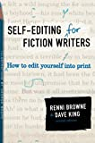 Self-Editing for Fiction Writers, Second Edition: How to Edit Yourself Into Print, Renni Browne, Dave King, 0060545690