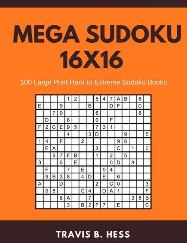 Download Mega Sudoku 16x16: 100 Large Print Hard to Extreme Sudoku Books PDF