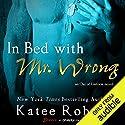 In Bed with Mr. Wrong Hörbuch von Katee Robert Gesprochen von: Ellory James