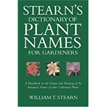 Stearn's Dictionary of Plant Names for Gardeners: A Handbook on the Origin and Meaning of the Botanical Names of Some Cultivated Plants
