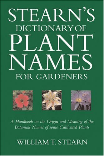 Stearn's Dictionary of Plant Names for Gardeners: A Handbook on the Origin and Meaning of the Botanical Names of Some Cultivated Plants by Timber Press, Incorporated