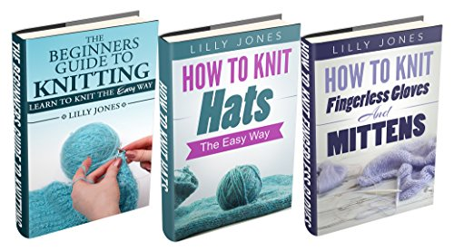 (3 Book Bundle) Beginners Guide to Knitting &How to Knit Hats: The Easy Way &How to Knit Fingerless Gloves and Mittens (Learn How to ()