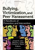 Bullying, Victimization, and Peer Harassment, Joseph E. Zins and Maurice J. Elias, 0789022184