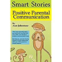 Positive Parental Communication (Smart Stories Book 1)