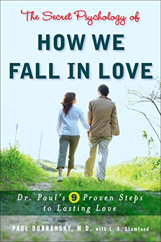 The Secret Psychology of How We Fall in Love: Dr. Paul's 9 Proven Steps to Lasting Love