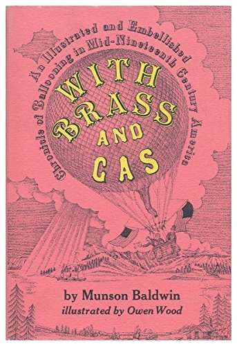 With brass and gas;: An illustrated and embellished chronicle of ballooning in mid-nineteenth century America