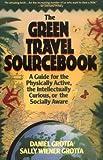 The Green Travel Sourcebook, Daniel Grotta and Sally Wiener Grotta, 0471539112
