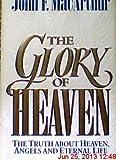 The Glory of Heaven, John F. MacArthur, 0891078495